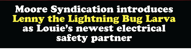 Moore Syndication introduces Lenny the Lightning Bug Larva as Louie's newest electrical partner